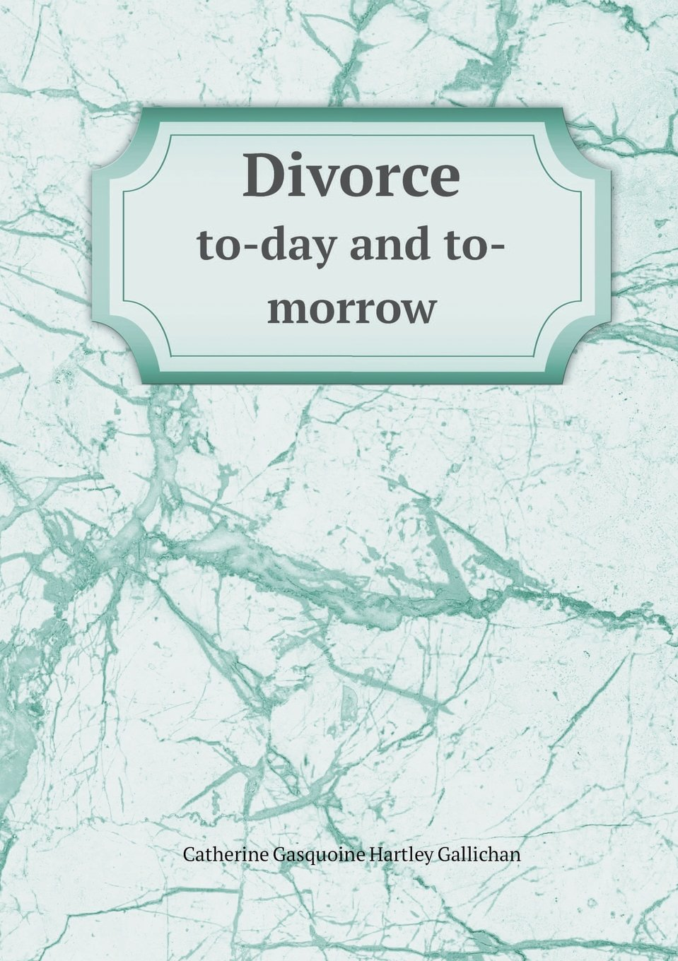 Divorce To-Day and To-Morrow