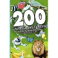 200 unfassbare Fakten: cooles Allgemeinwissen für smarte Kids (200 coole und sensationelle Fakten Kinder, Band 1)