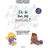 Et si on se parlait ? (7-10 ans): Le petit livre pour aider les enfants à parler de tout, sans tabou