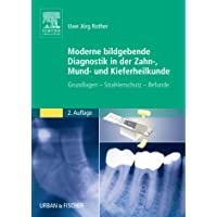 Moderne Bildgebende Diagnostik in der Zahn-, Mund- und Kieferheilkunde: Grundlagen - Strahlenschutz - Befunde