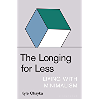 The Longing for Less: Living with Minimalism (English Edition)