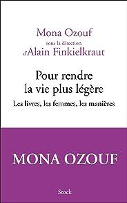 Pour rendre la vie plus légère: Les livres, les femmes, les manières