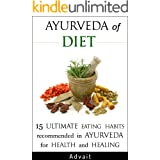 Ayurveda of Diet: 15 Ultimate Eating Habits Recommended in Ayurveda for Health and Healing: [ 'Tri-Dosha' Test for determinin