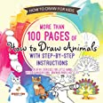 How to Draw for Kids. More than 100 Pages of How to Draw Animals with Step-by-Step Instructions. Creative Exercises for Littl