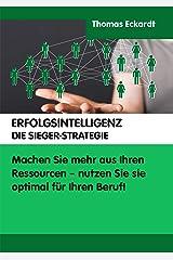 ERFOLGSINTELLIGENZ DIE SIEGER-STRATEGIE: Machen Sie mehr aus Ihren Ressourcen - nutzen Sie sie optimal für Ihren Beruf! Kindle Ausgabe