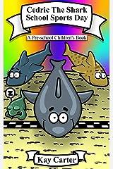 Cedric The Shark - School Sports Day: Pre-school Children's Books (Bedtime Stories For Children Book 4) Kindle Edition
