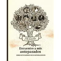 Encuentro a mis antepasados - Libro genealógico de 10 generaciones: En busca de la historia familiar