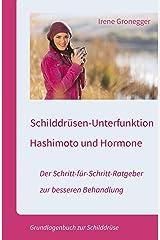 Schilddrüsen-Unterfunktion, Hashimoto und Hormone. Der Schritt-für-Schritt-Ratgeber zur besseren Behandlung: Grundlagenbuch zur Schilddrüse Kindle Ausgabe