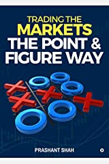 Trading the Markets the Point & Figure way : become a noiseless trader and achieve consistent success in markets Kindle Edition
