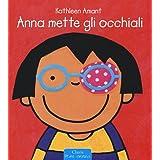 Anna mette gli occhiali. Ediz. illustrata