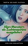 Alien-Monstern als Zuchtmaschine ausgeliefert: Tentakel Monster Erotik (Alien Zucht 1)