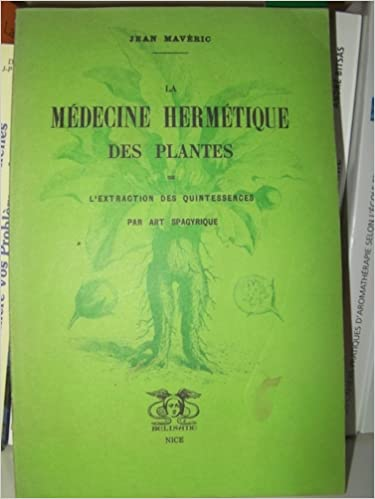 Lire en ligne La médecine hermétique des plantes ou l?extraction des quintessences part art spagyrique pdf, epub ebook