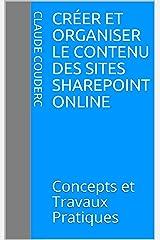 Créer et Organiser le contenu des sites SharePoint Online: Concepts et Travaux Pratiques Format Kindle