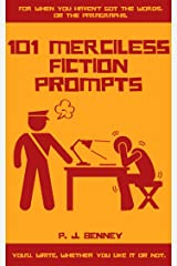 101 Merciless Fiction Prompts Kindle Edition