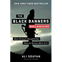 The Black Banners (Declassified): How Torture Derailed the War on Terror after 9/11 (Declassified Edition) (English…
