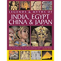 Legends & Myths of India, Egypt, China & Japan: The Mythology of the East: The Fabulous Stories of the Heroes, Gods and…