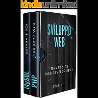 SVILUPPO WEB: Server Side Web Development - PHP: Sviluppo Web Lato Server e MySQL: Database SQL per principianti