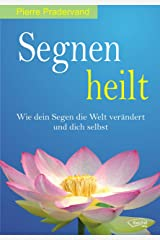 Segnen heilt: Wie dein Segen die Welt verändert und dich selbst (German Edition) Kindle Edition