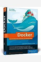 Docker: Das Praxisbuch für Entwickler und DevOps-Teams. Für Windows, macOS und Linux Gebundene Ausgabe