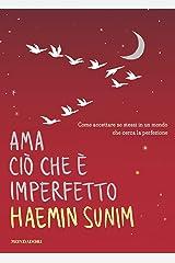 Ama ciò che è imperfetto: Come accettare se stessi  in un mondo che cerca la perfezione (Italian Edition) Kindle Ausgabe