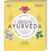 Gesund und entspannt mit Ayurveda: Praktische Anleitung für mehr Balance und Energie - Yoga, Meditation, Massage…