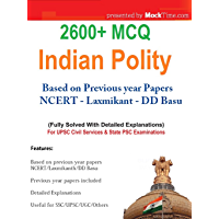 Polity 2600+ MCQ with explanation for UPSC SSC UGC & other exams: (Based on Previous year papers, NCERT, Laxmikant, DD…