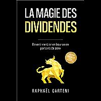 La magie des dividendes: Devenir rentier en bourse en partant de zéro