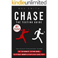 Chase: The Ten-Minute Texting Guide (The Ultimate Guide on How To Text Women Effortlessly, Men's Dating Advice)