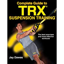 Complete Guide to TRX Suspension Training (English Edition ...