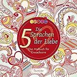 Die 5 Sprachen der Liebe: Das Malbuch für Erwachsene