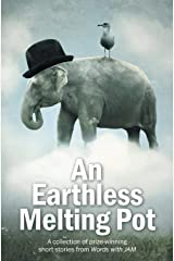 An Earthless Melting Pot - A Collection of Prize-Winning Short Stories from Words with Jam Paperback