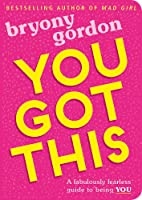 You Got This: A fabulously fearless guide to being YOU