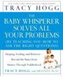 The Baby Whisperer Solves All Your Problems: Sleeping, Feeding, and Behavior--Beyond the Basics from Infancy Through…