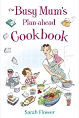 The Busy Mum's Plan-ahead Cookbook Paperback
