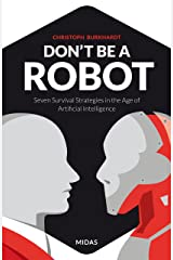 Don't be a Robot: Seven Survival Strategies in the Age of Artificial Intelligence (English Edition) Kindle Ausgabe