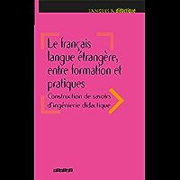 Le français langue étrangère, entre formation et pratiques - Ebook (Langues et didactique - 2019)