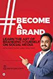 #BecomeABrand : Learn the Art of Branding Yourself on Social Media with Case Studies & Best Practices
