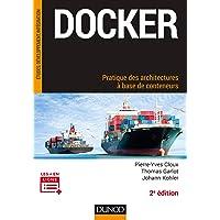 Docker - Pratique des architectures à base de conteneurs - 2e éd.: Pratique des architectures à base de conteneurs