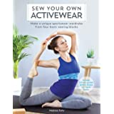 Sew Your Own Activewear: Make a Unique Sportswear Wardrobe from Four Basic Sewing Blocks