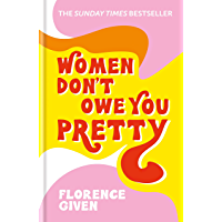Women Don't Owe You Pretty: The debut book from Florence Given (English Edition)