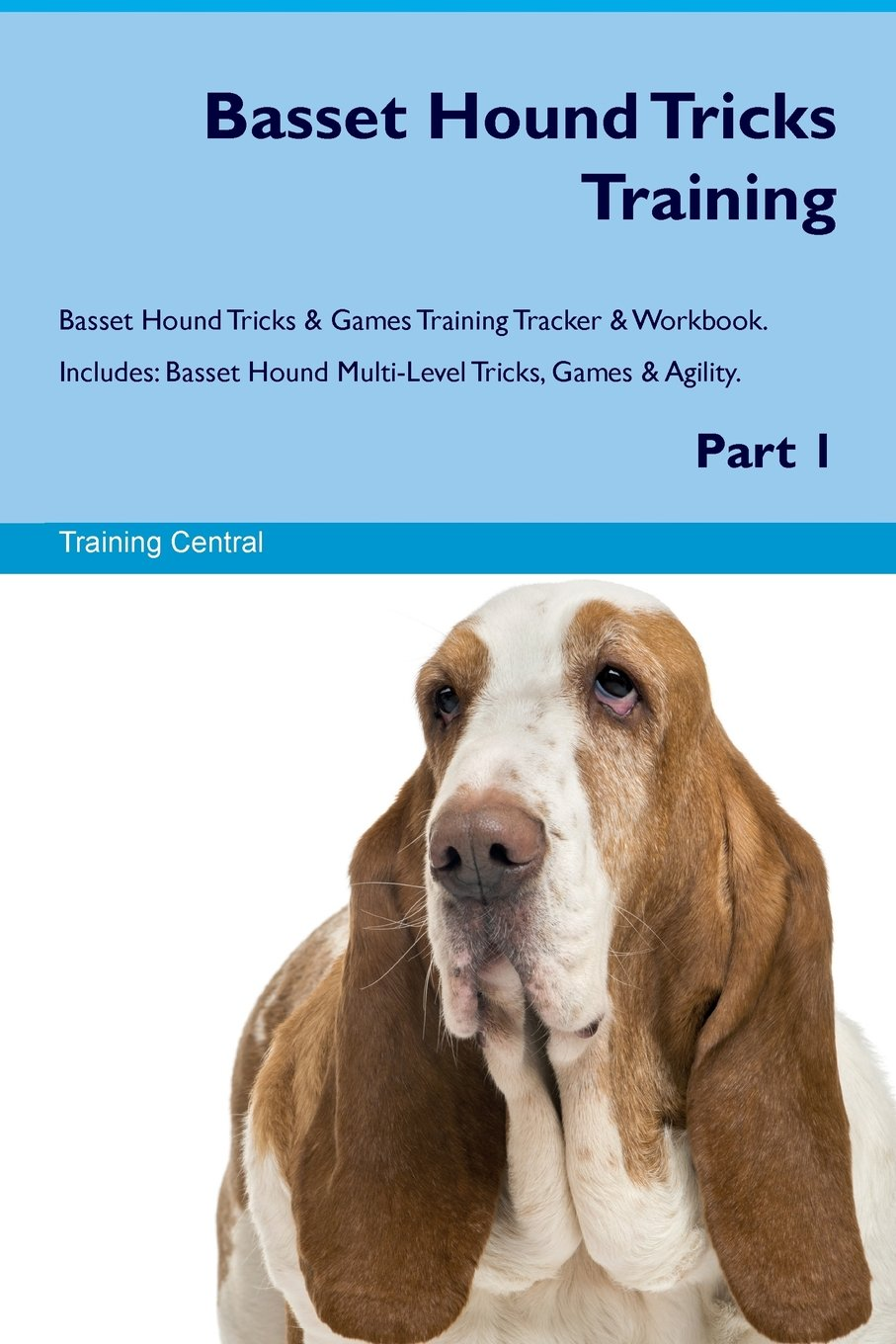 Basset Hound Tricks Training Basset Hound Tricks & Games Training Tracker & Workbook.  Includes: Basset Hound Multi-Level Tricks, Games & Agility. Part 1