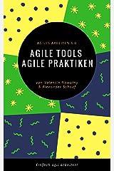 Agile Tools, agile Praktiken: Agiles Arbeiten 4.0: Einfach agil arbeiten! Kindle Ausgabe