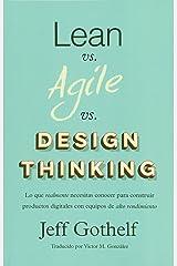 Lean vs Agile vs Design Thinking: Lo que realmente necesitas conocer para construir productos digitales con equipos de alto rendimiento Paperback