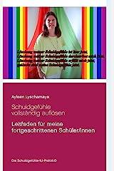 Schuldgefühle vollständig auflösen: Leitfaden für meine fortgeschrittenen Schüler/innen (Ayleen Lyschamaya - neues Bewusstsein 3) Kindle Ausgabe