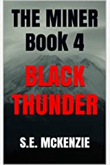 BLACK THUNDER: The Miner Book 4 (THE MINER STORIES) Kindle Edition