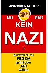 Du bist KEIN NAZI, nur weil du zu PEGIDA gehst oder AfD wählst Kindle Ausgabe