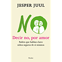 Decir no, por amor: Padres que hablan claro: niños seguros de sí mismos (Spanish Edition)