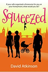 SQUEEZED an addictive romantic comedy that will have you laughing out loud from the first page Kindle Edition