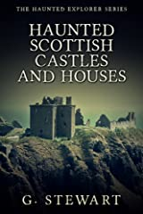 Haunted Scottish Castles and Houses (The Haunted Explorer Series) Kindle Edition