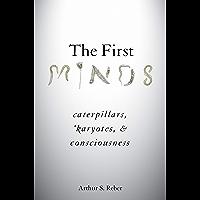 The First Minds: Caterpillars, Karyotes, and Consciousness (English Edition)